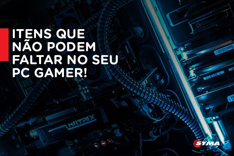Itens que não podem faltar no seu PC gamer!