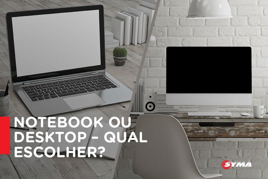 Notebook ou Desktop – Qual escolher?