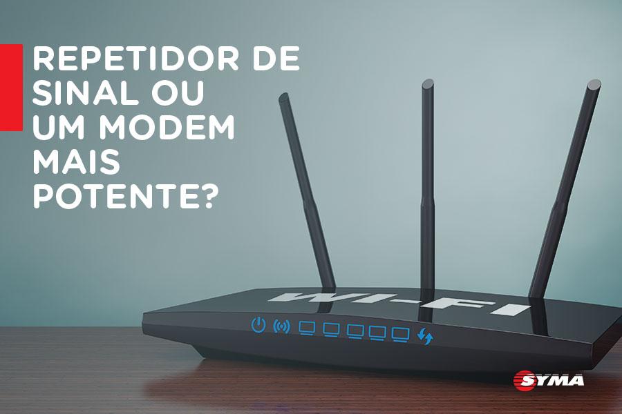 Repetidor de sinal ou um modem mais potente?
