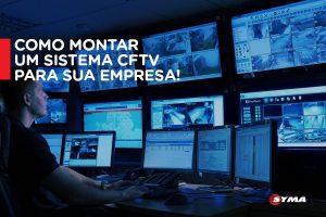 Como montar um sistema CFTV para sua empresa.