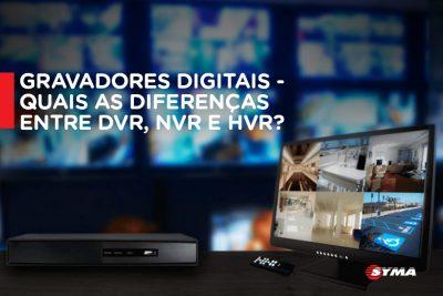 Gravadores Digitais, saiba as diferenças entre DVR, NVR e HVR.