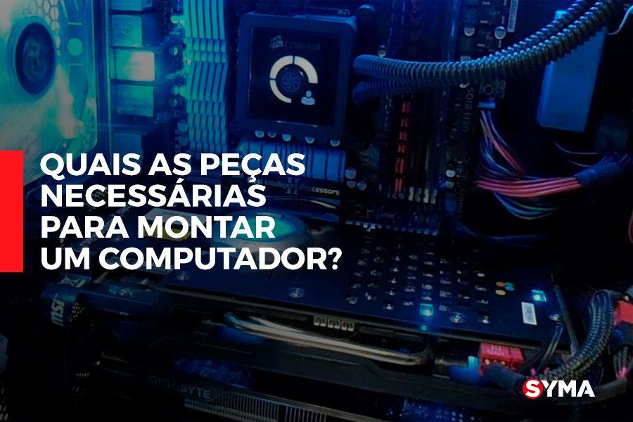 Saiba quais as peças necessárias para montar um computador.