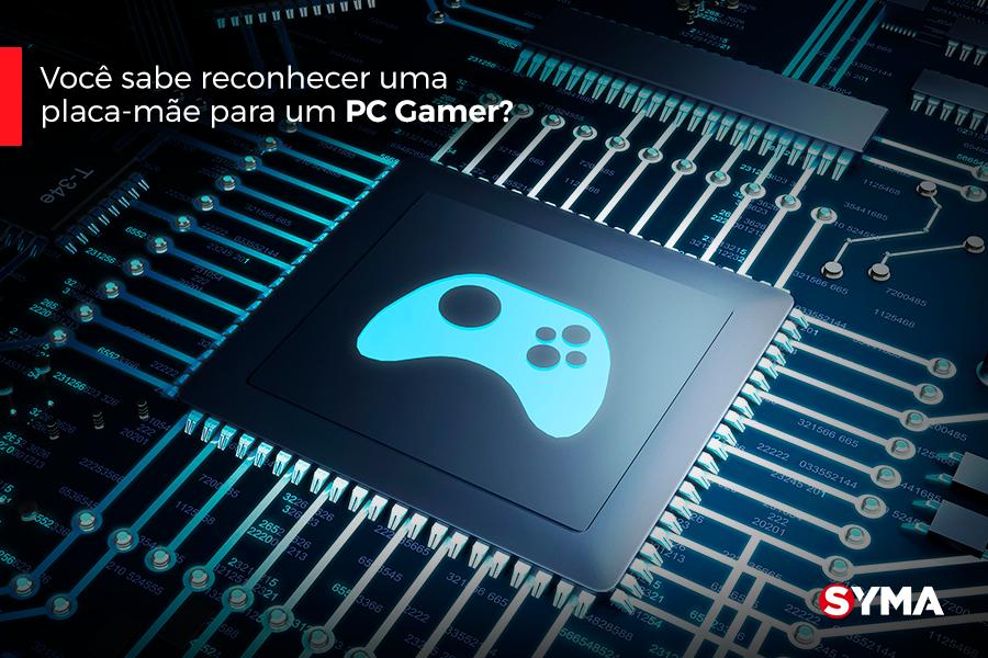 Você sabe reconhecer uma placa-mãe para um PC Gamer?