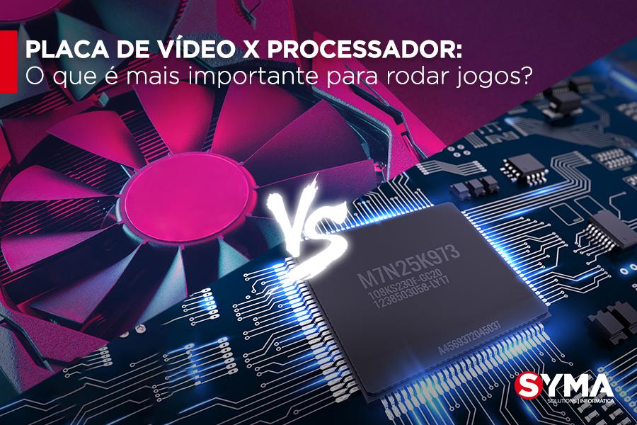 Placa de Vídeo X Processador: O que é mais importante para rodar jogos?