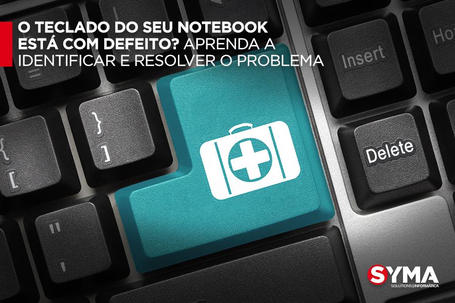 O teclado do seu notebook está com defeito? Aprenda a identificar e resolver o problema