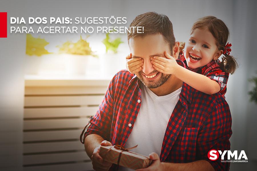 Dia dos Pais: Sugestões para acertar no presente!