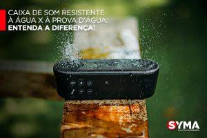 Caixa de som resistente à água X à prova d'água: Entenda a diferença!