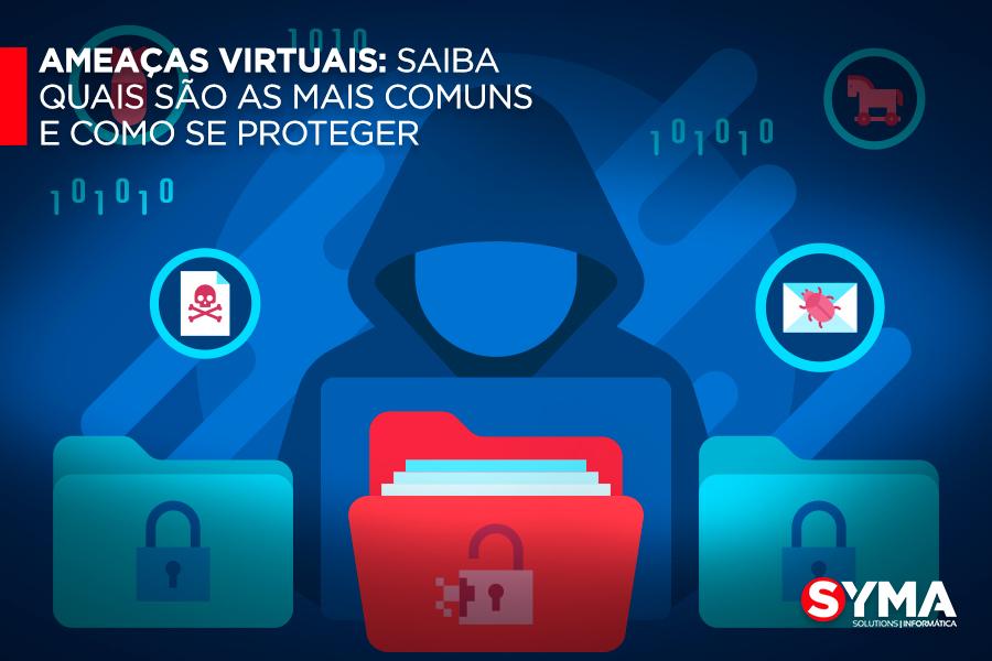 Ameaças virtuais: Saiba quais são as mais comuns e como se proteger