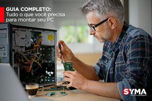 Guia completo: Tudo o que você precisa para montar seu PC
