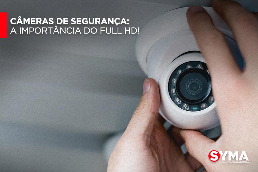 Câmeras de segurança: A importância do Full HD!