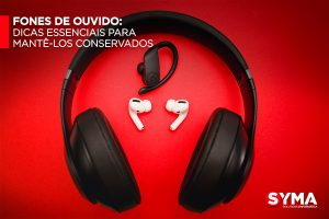 Fones de ouvido: Dicas essenciais para mantê-los conservados