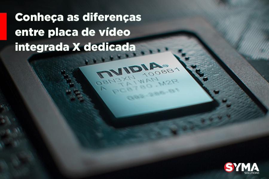 Conheça as diferenças entre placa de vídeo integrada e dedicada