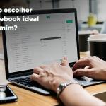 Como escolher o notebook ideal