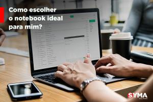 Como escolher o notebook ideal para mim?