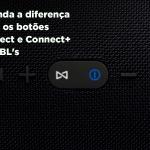 Os botões PartyBoost, Connect e Connect Plus da JBL são a mesma coisa?