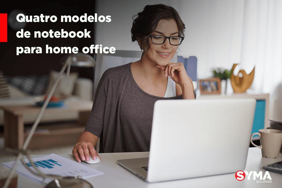 4 modelos de notebook para home office